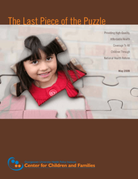 The Last Piece of the Puzzle: Providing High-Quality, Affordable Health Coverage to All Children Through National Health Reform