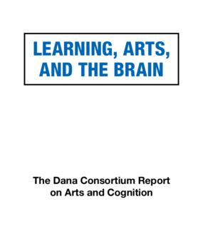 Learning, Arts, and the Brain: The Dana Consortium Report on Arts and Cognition
