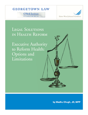 Legal Solutions in Health Reform: Executive Authority to Reform Health: Options and Limitations