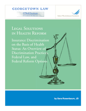 Legal Solutions in Health Reform: Insurance Discrimination on the Basis of Health Status: An Overview of Discrimination Practices, Federal Law, and Federal Reform Options
