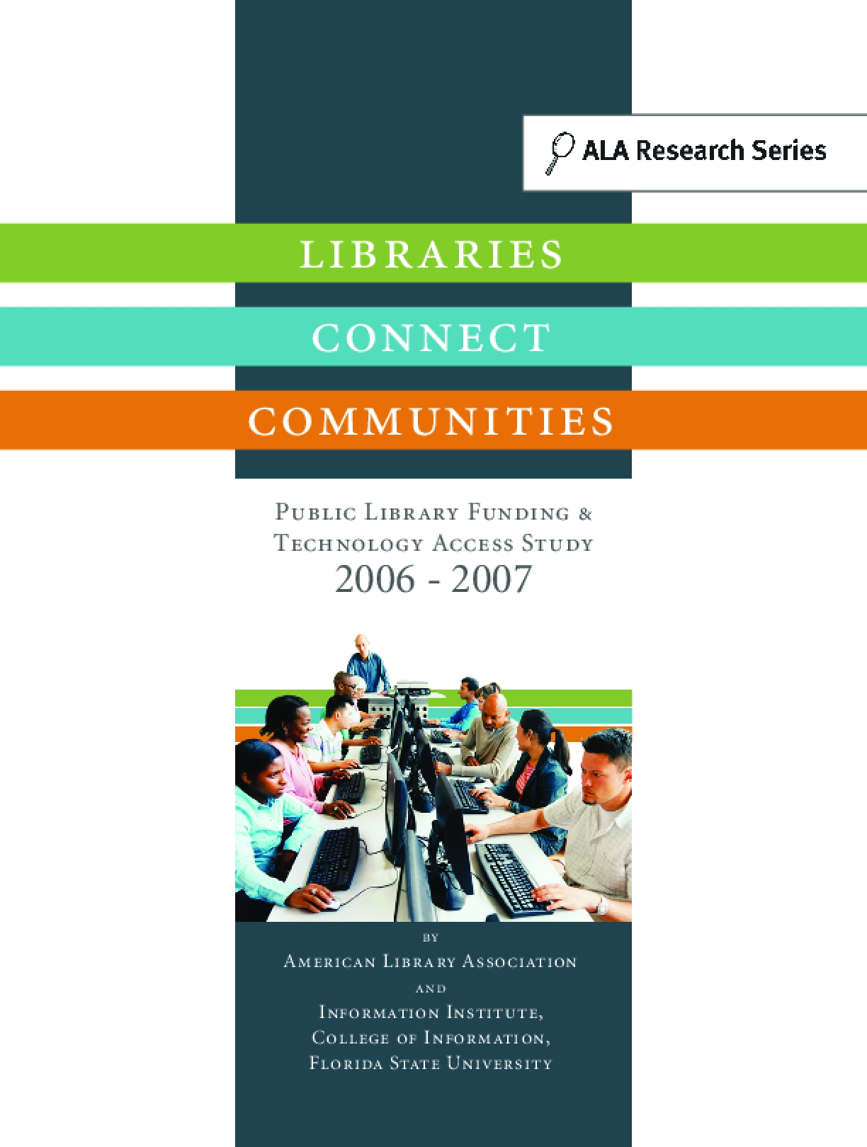 Libraries Connect Communities: Public Library Funding & Technology Access Study 2006 - 2007