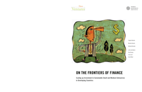 On the Frontiers of Finance: Scaling Up Investment in Sustainable Small and Medium Enterprises in Developing Countries