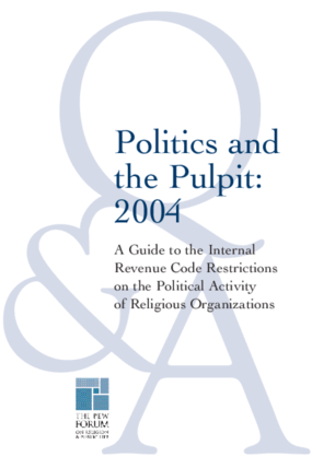 Politics and the Pulpit 2004: A Guide to the Internal Revenue Restrictions on the Political Activity of Religious Organizations