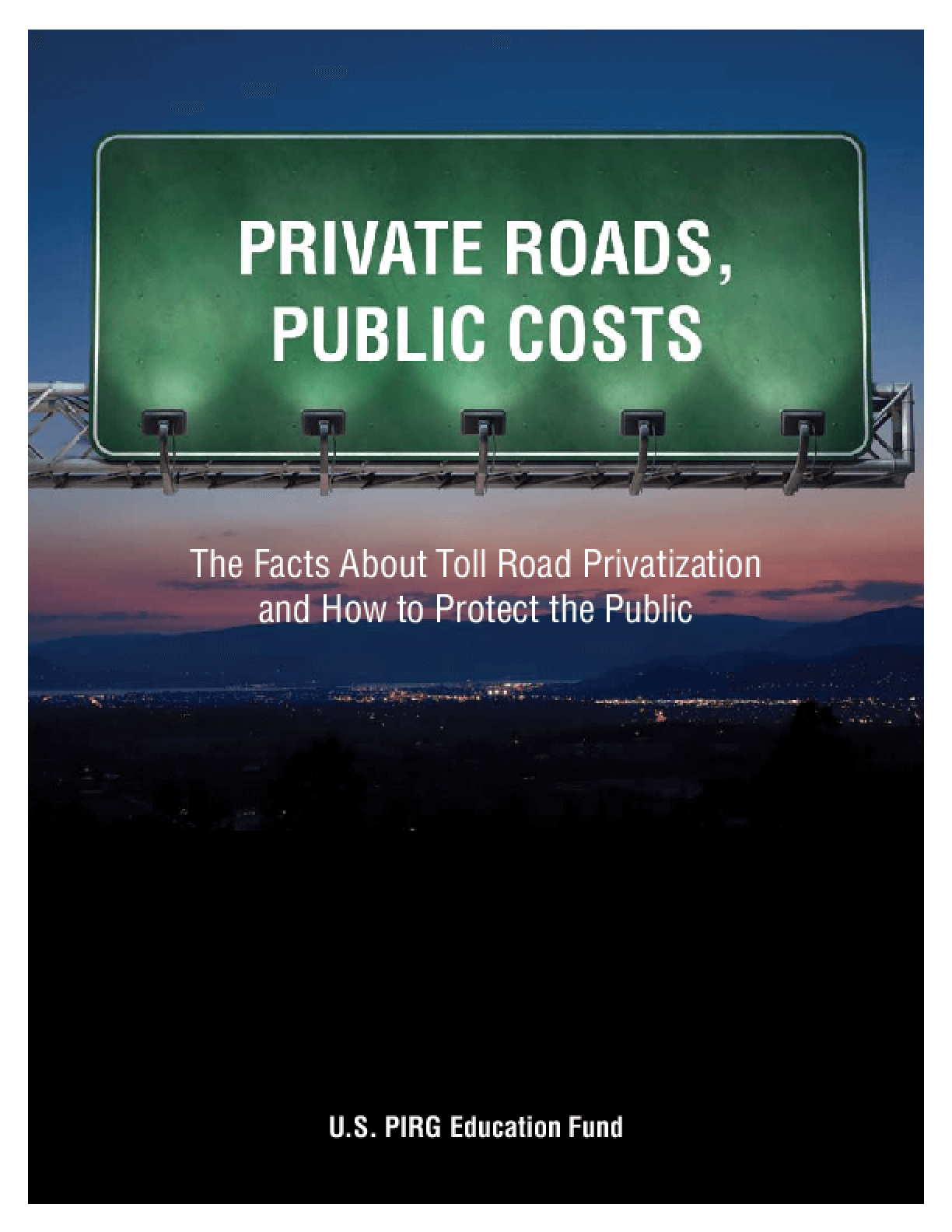 Private Roads, Public Costs: The Facts About Toll Road Privatization and How to Protect the Public
