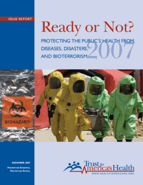 Ready or Not? Protecting the Public's Health From Diseases, Disasters, and Bioterrorism, 2007