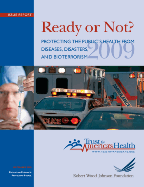 Ready or Not? Protecting the Public's Health From Diseases, Disasters, and Bioterrorism, 2009