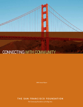 San Francisco Foundation - 2006 Annual Report: Connecting With Community