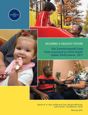 Securing a Healthy Future: The Commonwealth Fund State Scorecard on Child Health System Performance, 2011