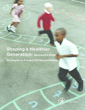 Shaping a Healthier Generation: Successful State Strategies to Prevent Childhood Obesity