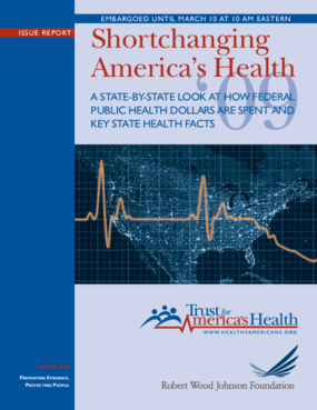 Shortchanging America's Health 2009: A State-by-State Look at How Federal Public Health Dollars Are Spent and Key State Health Facts