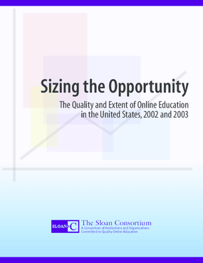 Sizing the Opportunity: The Quality and Extent of Online Education in the United States, 2002 and 2003