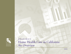 Snapshot: Home Health Care in California: An Overview, 2006