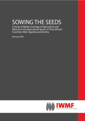 Sowing the Seeds: A Study of Media Coverage of Agriculture and Women in the Agricultural Sector in Three African Countries: Mali, Uganda and Zambia