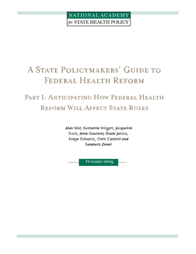 A State Policymakers' Guide to Federal Health Reform: Part I: Anticipating How Federal Health Reform Will Affect State Roles