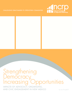 Strengthening Democracy, Increasing Opportunities: Impacts of Advocacy, Organizing, and Civic Engagement in New Mexico (Dec 2008)