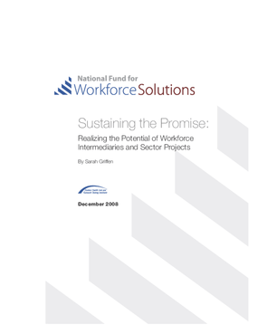 Sustaining the Promise: Realizing the Potential of Workforce Intermediaries and Sector Projects