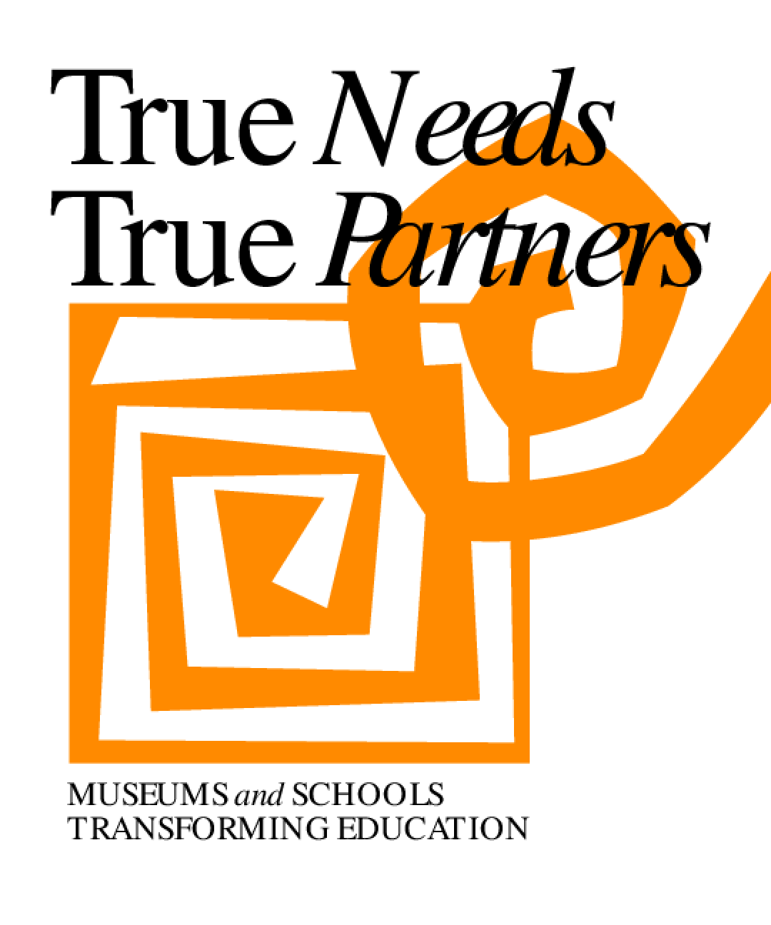 True Needs, True Partners: Museums and Schools Transforming Education