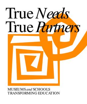 True Needs, True Partners: Museums and Schools Transforming Education