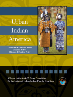 Urban Indian America: The Status of American Indian and Alaska Native Children and Families Today