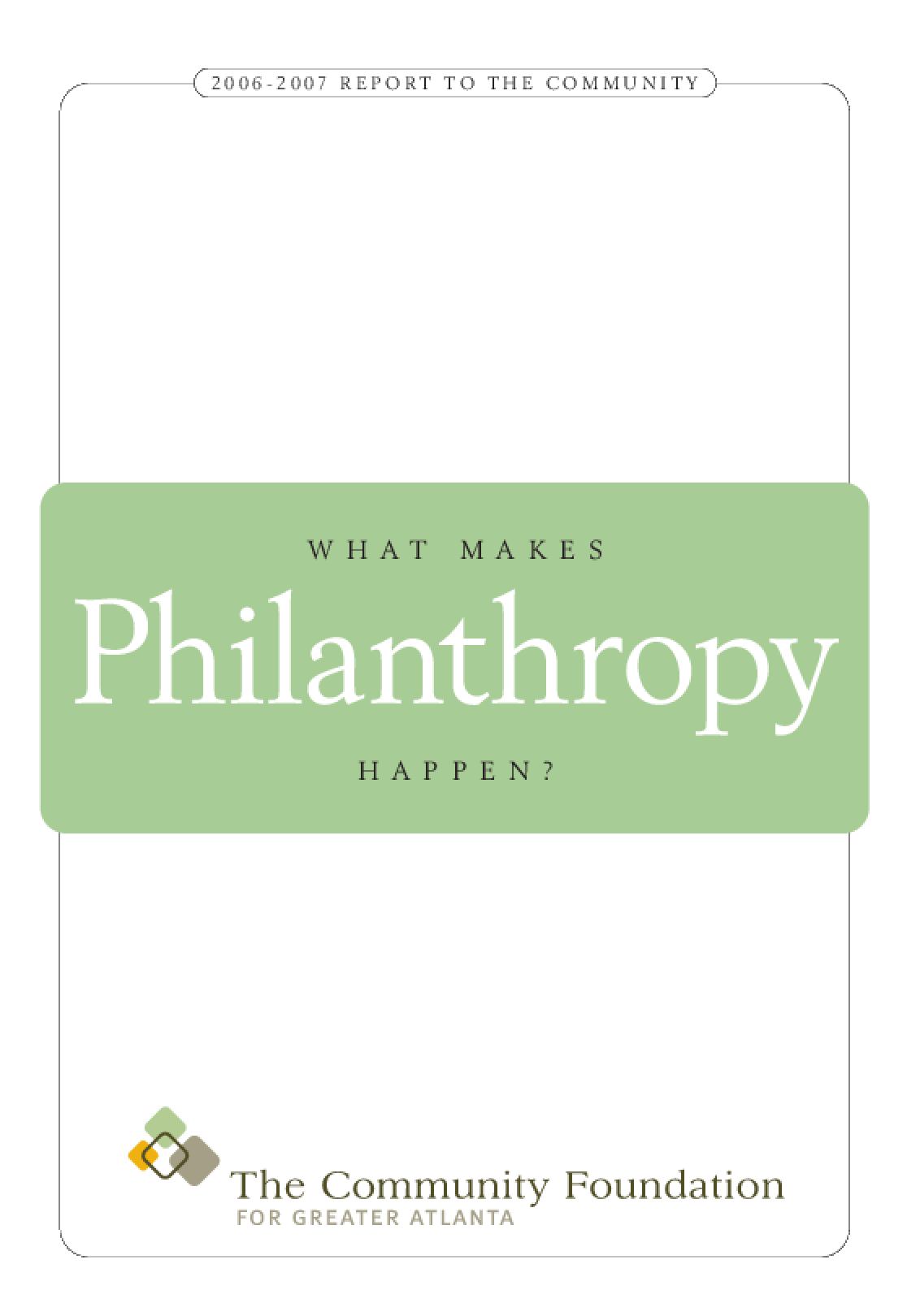 What Makes Philanthropy Happen?: 2006 - 2007 Report to the Community