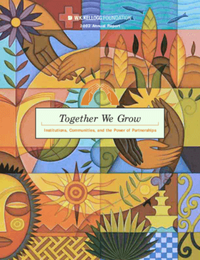 W.K. Kellogg Foundation - 2002 Annual Report: Together We Grow