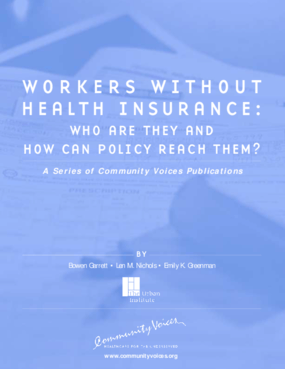 Workers Without Health Insurance: Who Are They and How Can Policy Reach Them