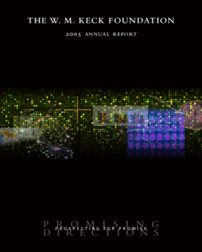 W. M. Keck Foundation - 2005 Annual Report: Prospecting for Promise