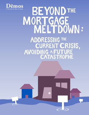 Beyond the Mortgage Meltdown: Addressing the Current Crisis, Avoiding a Future Catastrophe