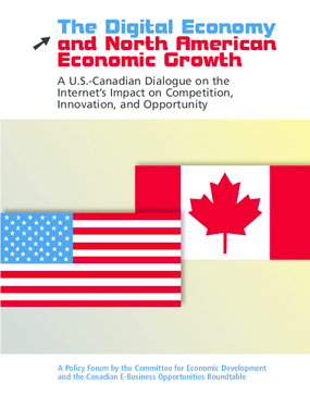 The Digital Economy and North American Economic Growth: A U.S.-Canadian Dialogue on the Internet's Impact on Competition, Innovation, and Opportunity
