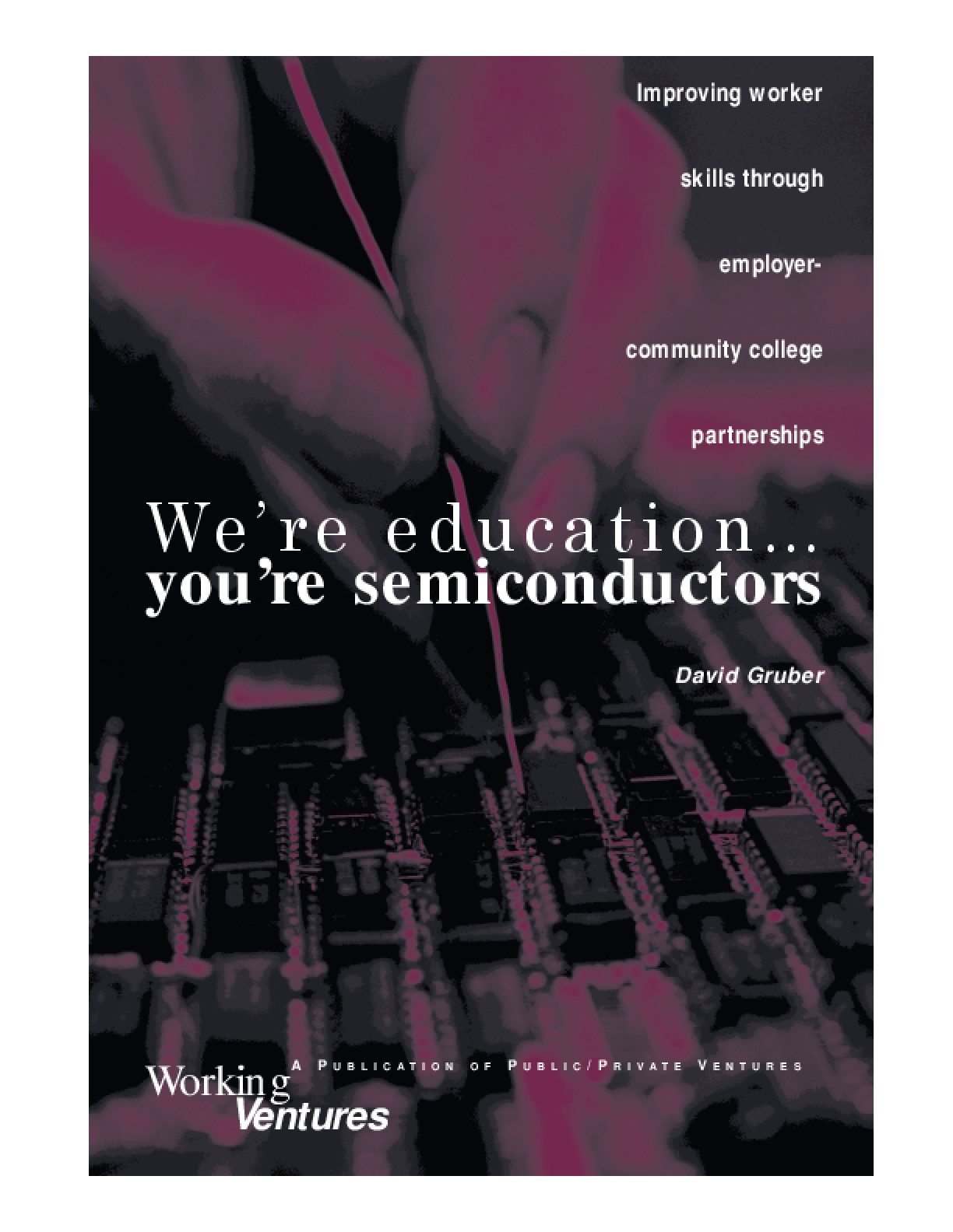 We're Education ... You're Semiconductors: Improving Worker Skills Through Employer-Community College Partnerships