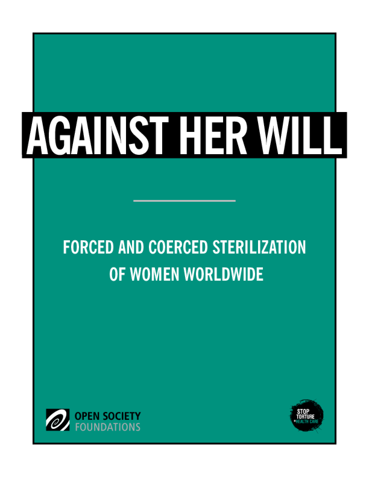 Against Her Will: Forced and Coerced Sterilization of Women Worldwide