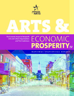 Arts & Economic Prosperity IV: The Economic Impact of Nonprofit Arts and Culture Organizations and Their Audiences