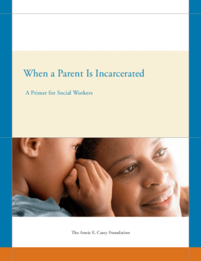 When a Parent Is Incarcerated: A Primer for Social Workers