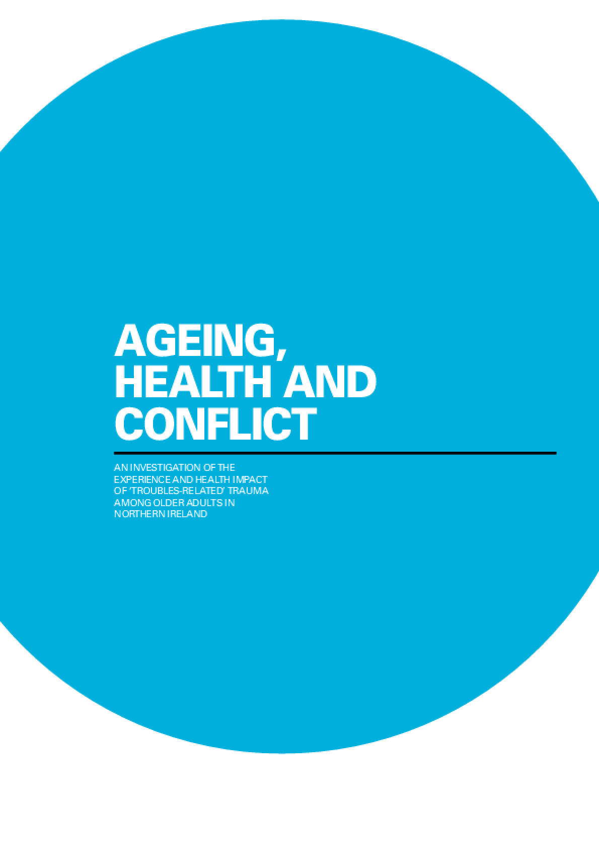 "Ageing, Health and Conflict: An Investigation of the Experience and Health Impact of ""Troubles-Related"" Trauma"