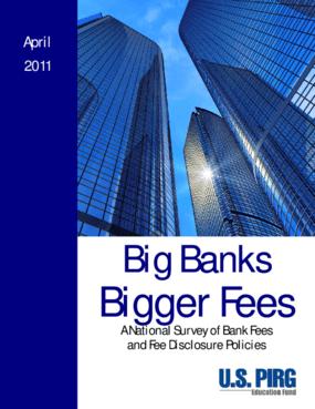 Big Banks, Bigger Fees: A National Survey of Bank Fees and Fee Disclosure Policies