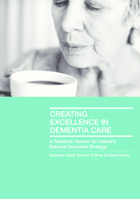 Creating Excellence in Dementia Care: A Research Review for Ireland's National Dementia Strategy