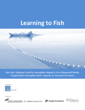 Learning to Fish: How The Challenge Fund for Journalism Helped a Set of Nonprofit Media Organizations Strengthen Their Capacity to Generate Revenues