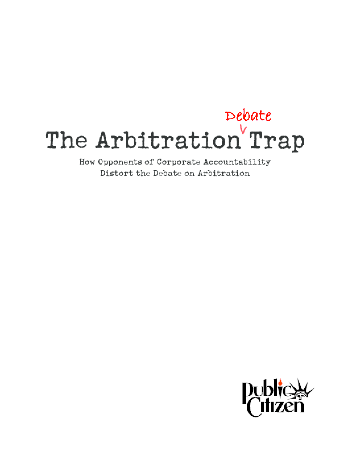 The Arbitration Debate Trap: How Opponents of Corporate Accountability Distort the Debate on Arbitration