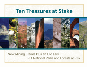 Ten Treasures at Stake: New Mining Claims Plus an Old Law Put National Parks and Forests at Risk