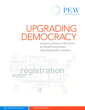 Upgrading Democracy: Improving America's Elections by Modernizing States' Voter Registration Systems