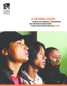 A Global Gaze: Lesbian, Gay, Bisexual, Transgender and Intersex Grantmaking in the Global South and East