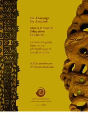 He Akoranga He Aratohu - Maori and Pacific Education Initiative lessons to guide innovative philanthropic and social practice.