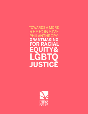 Towards a More Responsive Philanthropy: Grantmaking for Racial Equity and LGBTQ Justice