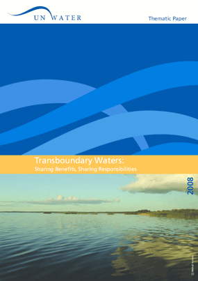 UN-Water Thematic Paper - Transboundary Waters: Sharing Benefits, Sharing Responsibilities