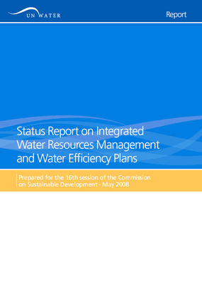 Status Report on Integrated Water Resources Management and Water Efficiency Plan: Prepared for the 16th session of the Commission on Sustainable Development