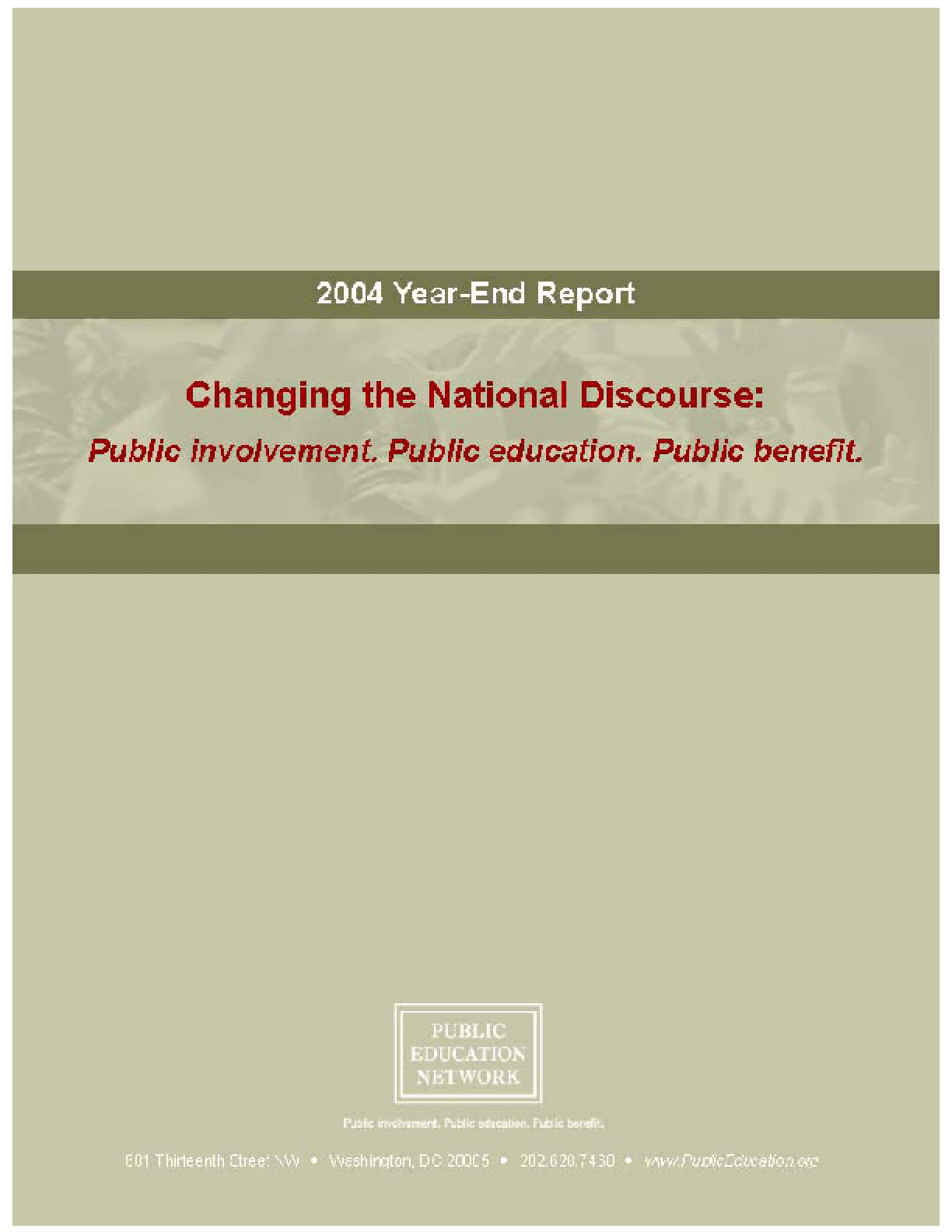 Public Education Network 2004 Annual Report - Changing the National Discourse: Public Involvement. Public Education. Public Benefit.