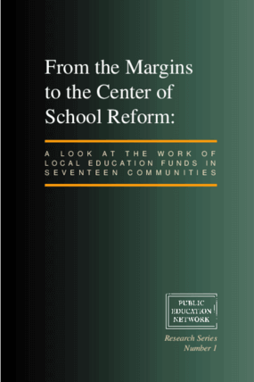 From the Margins to the Center of School Reform: A Look at the Work of Local Education Funds in Seventeen Communities