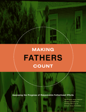 Making Fathers Count: Assessing the Progress of Responsible Fatherhood Efforts