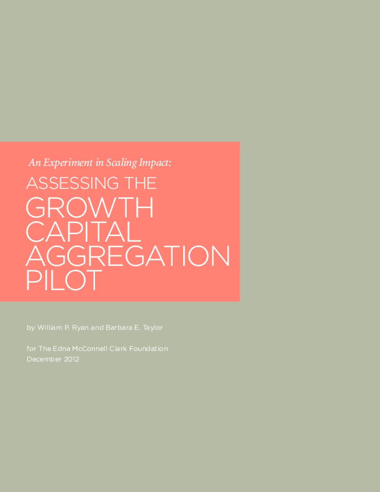 An Experiment in Scaling Impact: Assessing the Growth Capital Aggregation Pilot