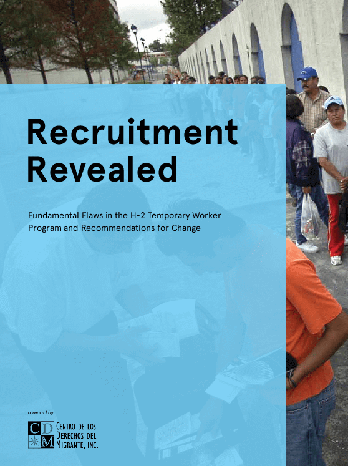 Recruitment Revealed: Fundamental Flaws in the H-2 Temporary Worker Program and Recommendations for Change